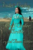 Book Cover Image. Title: Last Chance Mail Order Bride:  Violet's Cowboy, Author: Crystal Anne Tilden
