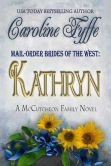 Book Cover Image. Title: Mail-Order Brides of the West:  Kathryn, Author: Caroline Fyffe