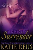 Book Cover Image. Title: Dangerous Surrender, Author: Katie Reus