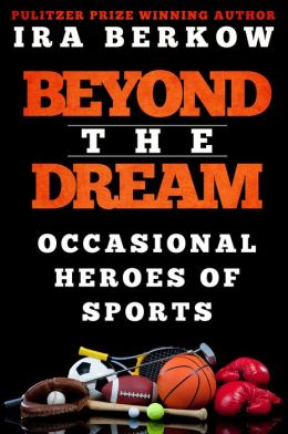 Beyond the Dream: Occasional Heroes in Sports