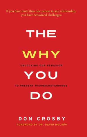 The Why You Do: Unlocking Our Behavior to Prevent Misunderstandings