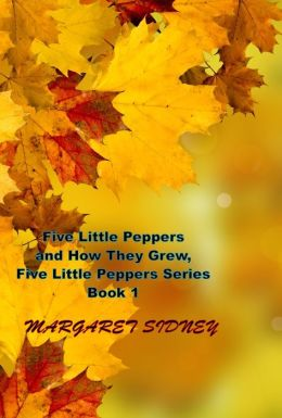 Five Little Peppers and How They Grew, Five Little Peppers Series Book 1