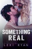 Book Cover Image. Title: Something Real, Author: Lexi Ryan