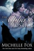 Book Cover Image. Title: The Alpha's Justice-Huntsville Pack Book 2-Werewolf Shapeshifter Romance, Author: Michelle Fox