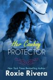 Book Cover Image. Title: Her Cowboy Protector, Author: Roxie Rivera