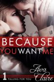 Book Cover Image. Title: Because You Want Me, Author: Ava Claire