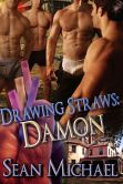 Book Cover Image. Title: Drawing Straws:  Damon (Drawing Straws, Book Four) (Multiple Partner Gay Romance) by Sean Michael, Author: Sean Michael