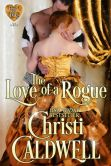 Book Cover Image. Title: The Love of a Rogue, Author: Christi Caldwell