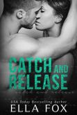 Book Cover Image. Title: Catch and Release, Author: Ella Fox