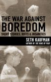 Book Cover Image. Title: The War Against Boredom:  Short Stores, Riffs, Insanities, Author: Seth Kaufman