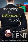 Book Cover Image. Title: Shopping for a Billionaire's Fiancee, Author: Julia Kent