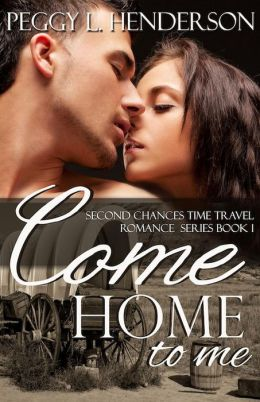 Come Home To Me (Second Chances Time Travel Romance Series, #1)