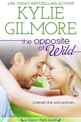 The Opposite of Wild: Clover Park series, Book 1 (The Clover Park Series, #1)