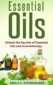Book Cover Image. Title: Essential Oils, Author: Emily V. Steinhauser