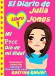 Book Cover Image. Title: El Diario De Julia Jones - Libro 1:  el Peor D�a De Mi Vida!, Author: Katrina Kahler