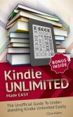 Book Cover Image. Title: Kindle Unlimited:  Kindle Unlimited Made EASY - The Kindle Unlimited Insider Guide!: Is Kindle Unlimited For You?, Author: Clive Alden
