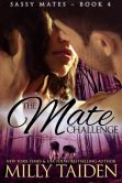 Book Cover Image. Title: The Mate Challenge (Sassy Mates, #4), Author: Milly Taiden