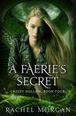 Book Cover Image. Title: A Faerie's Secret (Creepy Hollow, #4), Author: Rachel Morgan