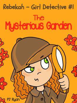 Rebekah - Girl Detective #1: The Mysterious Garden