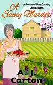 A Saucy Murder (A Sonoma Wine Country Cozy Mystery, #1)