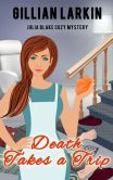 Death Takes A Trip (Julia Blake Cozy Mystery, #5)