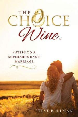 The Choice WineThe Choice Wine: 7 Steps to a Superabundant Marriage
