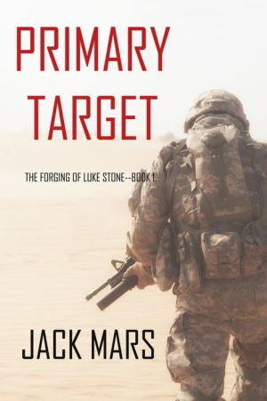 Primary Target: The Forging of Luke StoneBook #1 (an Action Thriller)