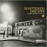 Shattered Dreams: Funky Blues 1967-1978