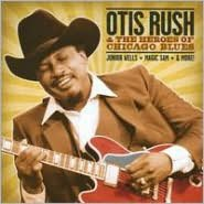 Otis Rush & the Heroes of Chicago Blues