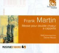 Frank Martin: Messe pour double choeur a cappella
