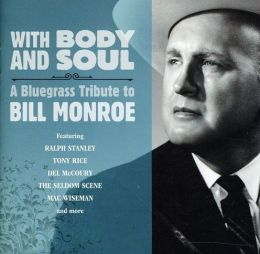 With Body and Soul: A Bluegrass Tribute to Bill Monroe
