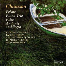 Chausson: Poème; Piano Trio; Pièce; Andante and Allegro