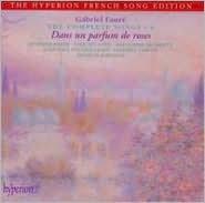 Fauré: The Complete Songs, Vol. 4: Dans un parfum de roses