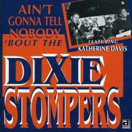 Ain't Gonna Tell Nobody 'Bout the Dixie Stompers