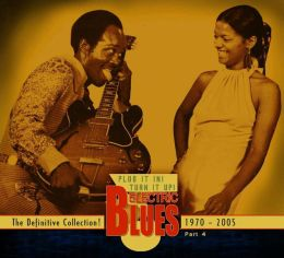 Plug It In! Turn It Up! Electric Blues - The Definitive Collection, Pt. 4: 1970-2005