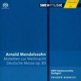 Arnold Mendelssohn: Motetten zur Weihnacht; Deutsche Messe