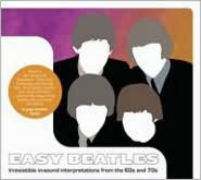 Easy Beatles: Irresistible In-Sound Interpretations from the 60s and 70s