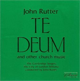 John Rutter: Te Deum and Other Church Music