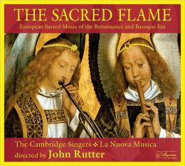 The Sacred Flame - European Sacred Music of the Renaissance and Baroque Era