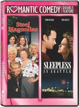 Steel Magnolias & Sleepless in Seattle