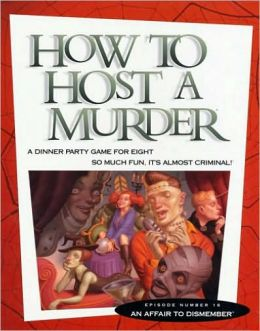 How to Host a Murder An Affair to Dismember. A dinner party game for eight so much fun, it's almost criminal!