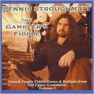 The Gambler's Fiddle: French Creole Fiddle Tunes and Ballads from Old Upper Louisiana, Vol.
