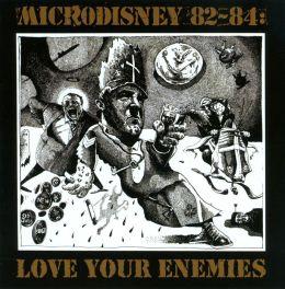 Love Your Enemies: Microdisney 82-84