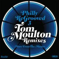 Philly Re-Grooved 3: More From The Master (Tom Moulton)