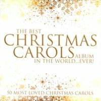 The Best Christmas Carols in the World...Ever!