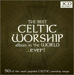 The Best Celtic Worship Album in the World… Ever!