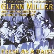 The Rarely Heard Live Recordings of Glenn Miller & His Orchestra, Vol. 2: Fresh as a Daisy