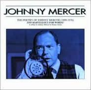 The Poetry of Johnny Mercer (1909-1976): Too Marvellous For Words!
