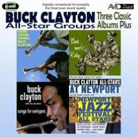 Three Classic Albums Plus: Songs for Swingers/Buck Clayton All-Stars at Newport/Buck Me