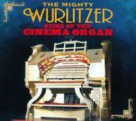 The Mighty Wurlitzer: Gems Of The Cinema Organ